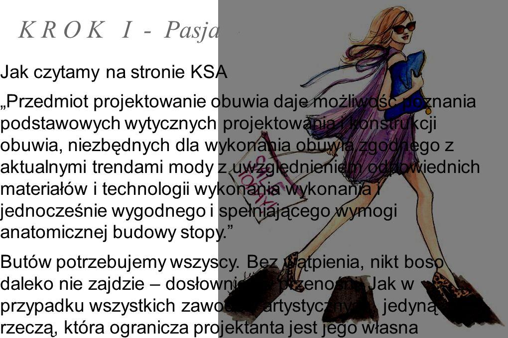 """K R O K I - Pasja Jak czytamy na stronie KSA """"Przedmiot projektowanie obuwia daje możliwość poznania podstawowych wytycznych projektowania i konstrukc"""