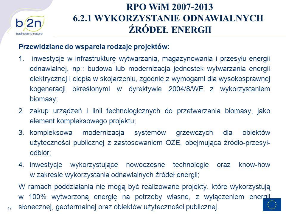 17 Przewidziane do wsparcia rodzaje projektów: 1. inwestycje w infrastrukturę wytwarzania, magazynowania i przesyłu energii odnawialnej, np.: budowa l