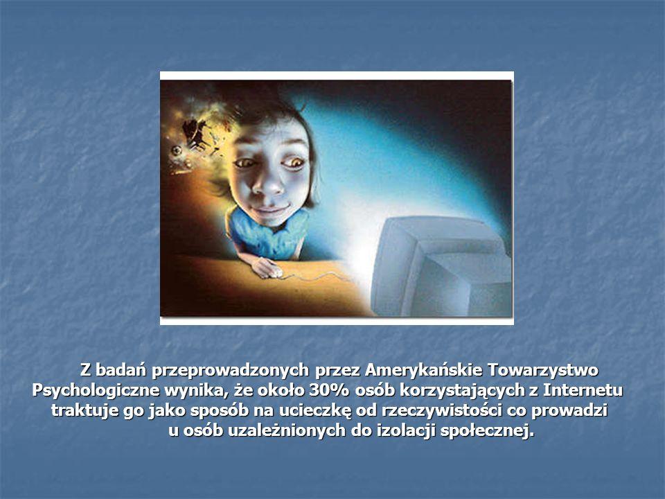 Z badań przeprowadzonych przez Amerykańskie Towarzystwo Psychologiczne wynika, że około 30% osób korzystających z Internetu traktuje go jako sposób na