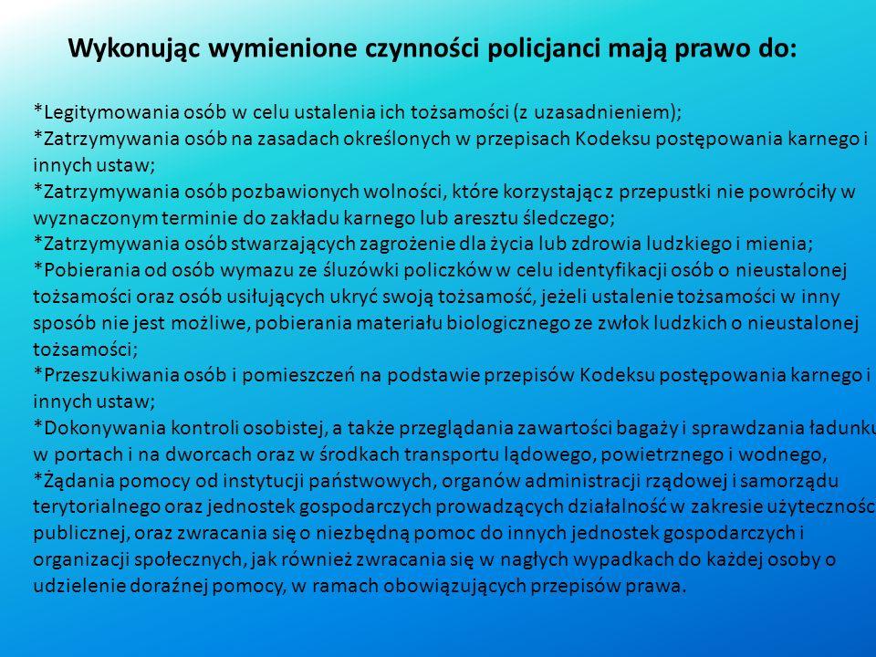 W ramach wykonywania swoich ustawowych obowiązków Policja wykonuje czynności: operacyjno-rozpoznawcze, dochodzeniowo-śledcze i administracyjno-porządk