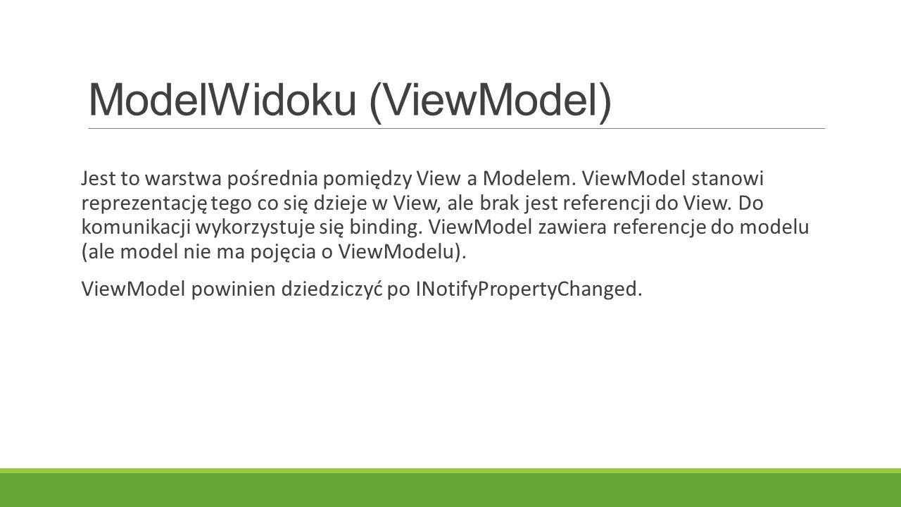 ModelWidoku (ViewModel) Jest to warstwa pośrednia pomiędzy View a Modelem. ViewModel stanowi reprezentację tego co się dzieje w View, ale brak jest re