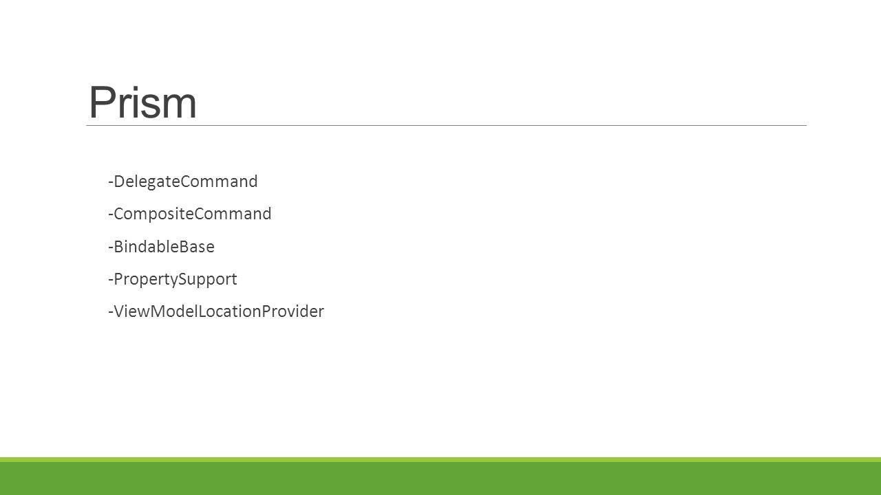 Prism -DelegateCommand -CompositeCommand -BindableBase -PropertySupport -ViewModelLocationProvider