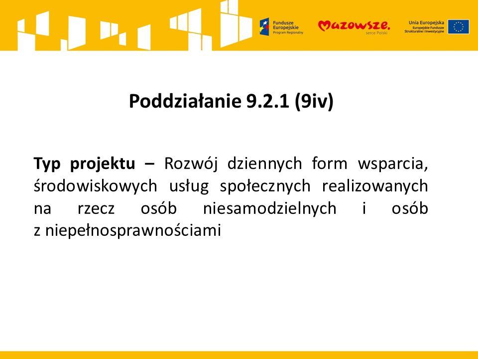 Poddziałanie 9.2.1 (9iv) Typ projektu – Rozwój dziennych form wsparcia, środowiskowych usług społecznych realizowanych na rzecz osób niesamodzielnych i osób z niepełnosprawnościami