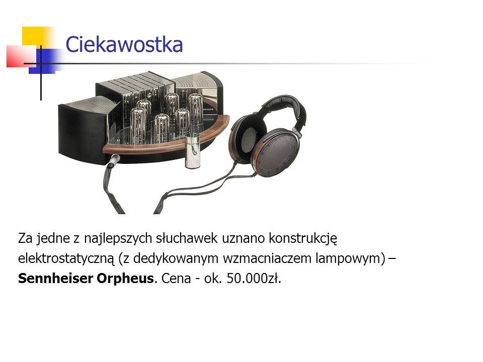 Ciekawostka Za jedne z najlepszych słuchawek uznano konstrukcję elektrostatyczną (z dedykowanym wzmacniaczem lampowym) – Sennheiser Orpheus.