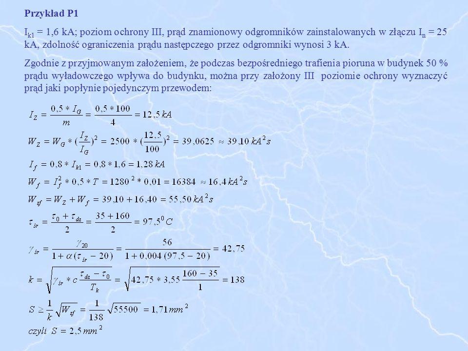 Przykład P1 I k1 = 1,6 kA; poziom ochrony III, prąd znamionowy odgromników zainstalowanych w złączu I n = 25 kA, zdolność ograniczenia prądu następcze