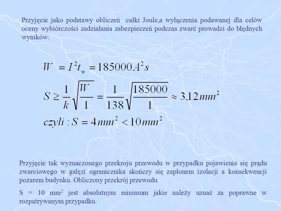Przyjęcie jako podstawy obliczeń całki Joule,a wyłączenia podawanej dla celów oceny wybiórczości zadziałania zabezpieczeń podczas zwarć prowadzi do bł