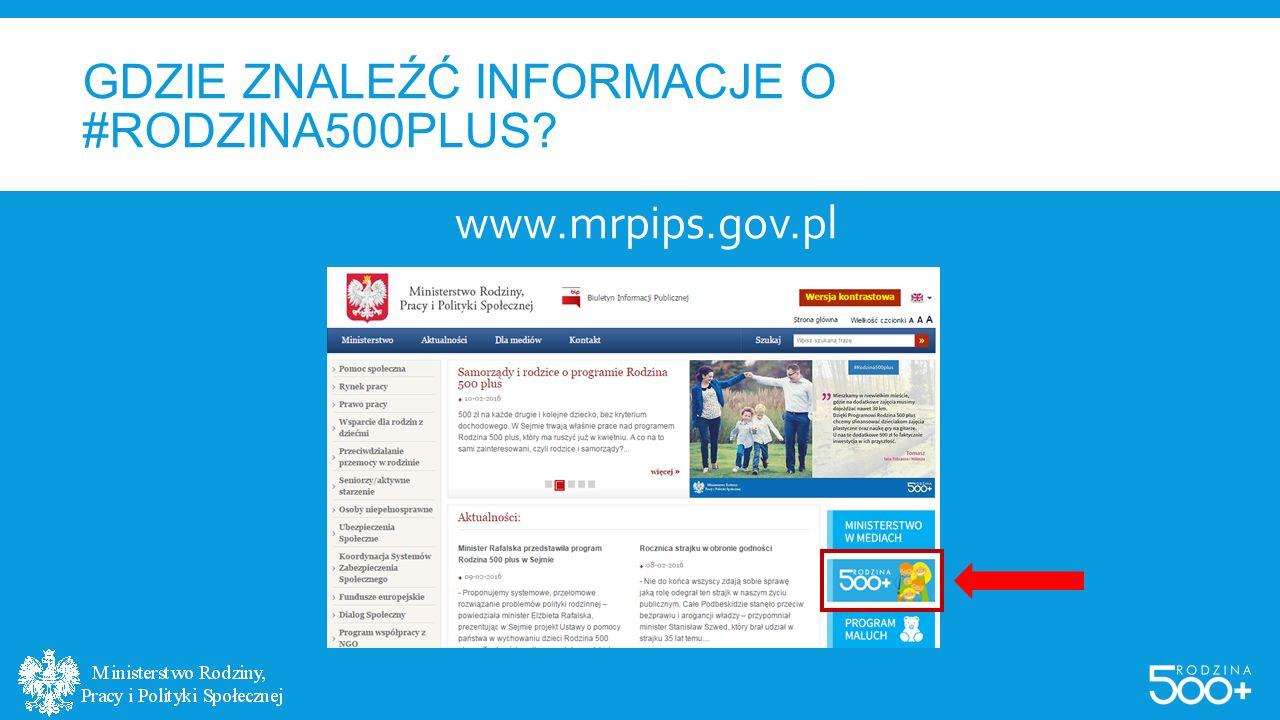 GDZIE ZNALEŹĆ INFORMACJE O #RODZINA500PLUS? www.mrpips.gov.pl