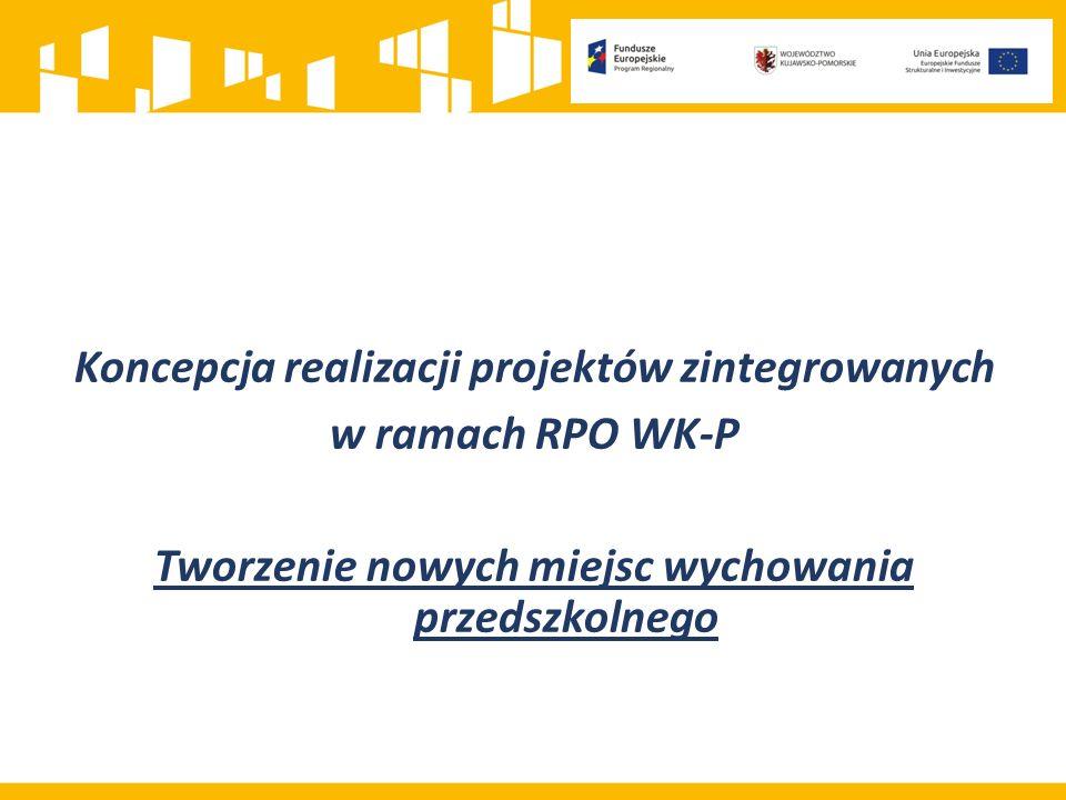 Koncepcja realizacji projektów zintegrowanych w ramach RPO WK-P Tworzenie nowych miejsc wychowania przedszkolnego