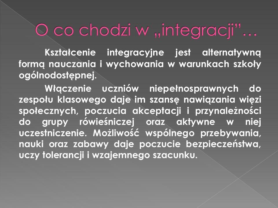 Kształcenie integracyjne jest alternatywną formą nauczania i wychowania w warunkach szkoły ogólnodostępnej. Włączenie uczniów niepełnosprawnych do zes