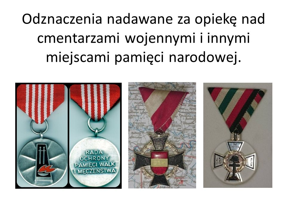 Odznaczenia nadawane za opiekę nad cmentarzami wojennymi i innymi miejscami pamięci narodowej.