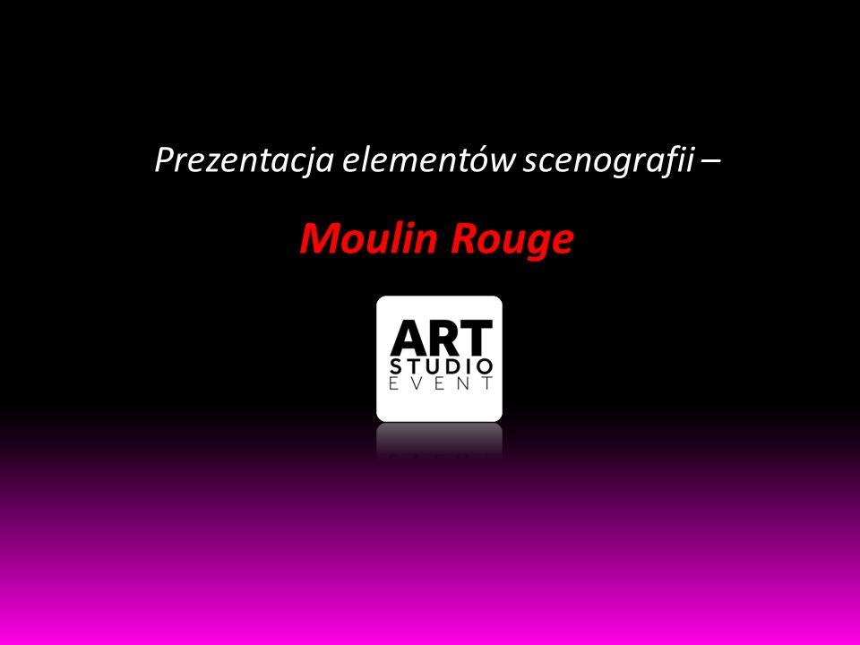 Prezentacja elementów scenografii – Moulin Rouge