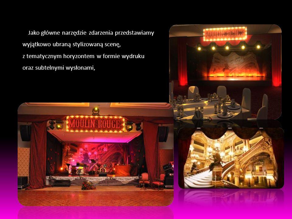 Po prawej stronie sceny proponujemy zaaranżować wiatrak Moulin Rouge natomiast po drugiej kawiarniane stylizowane stoliki i fotele z epoki,