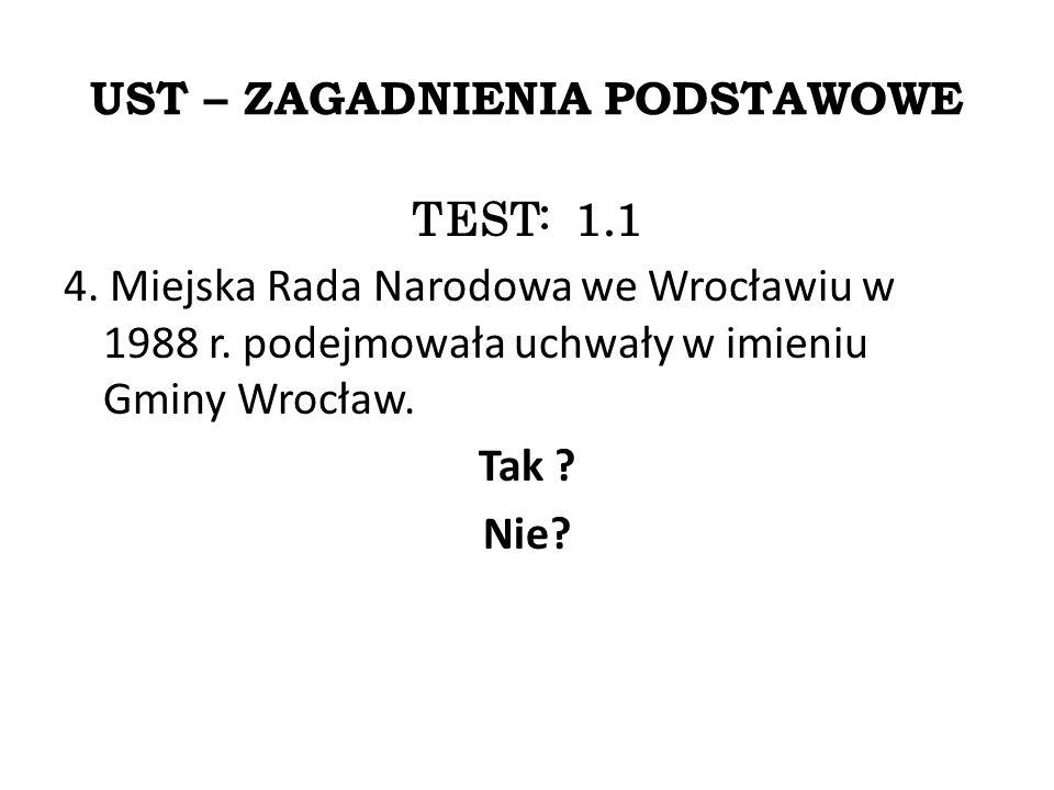 UST – ZAGADNIENIA PODSTAWOWE TEST: 1.1 4. Miejska Rada Narodowa we Wrocławiu w 1988 r.