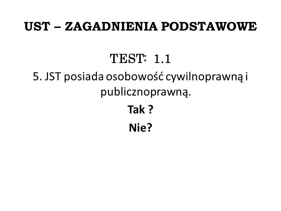 UST – ZAGADNIENIA PODSTAWOWE TEST: 1.1 5. JST posiada osobowość cywilnoprawną i publicznoprawną.
