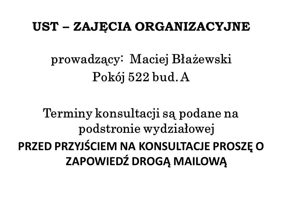UST – ZAJĘCIA ORGANIZACYJNE prowadzący: Maciej Błażewski Pokój 522 bud.