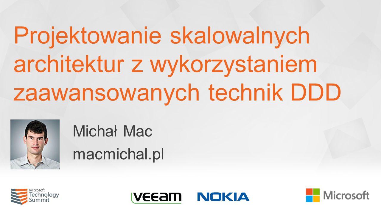 Projektowanie skalowalnych architektur z wykorzystaniem zaawansowanych technik DDD Michał Mac macmichal.pl