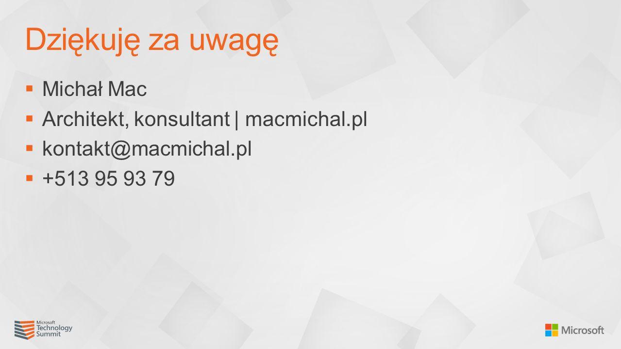  Michał Mac  Architekt, konsultant | macmichal.pl  kontakt@macmichal.pl  +513 95 93 79 Dziękuję za uwagę