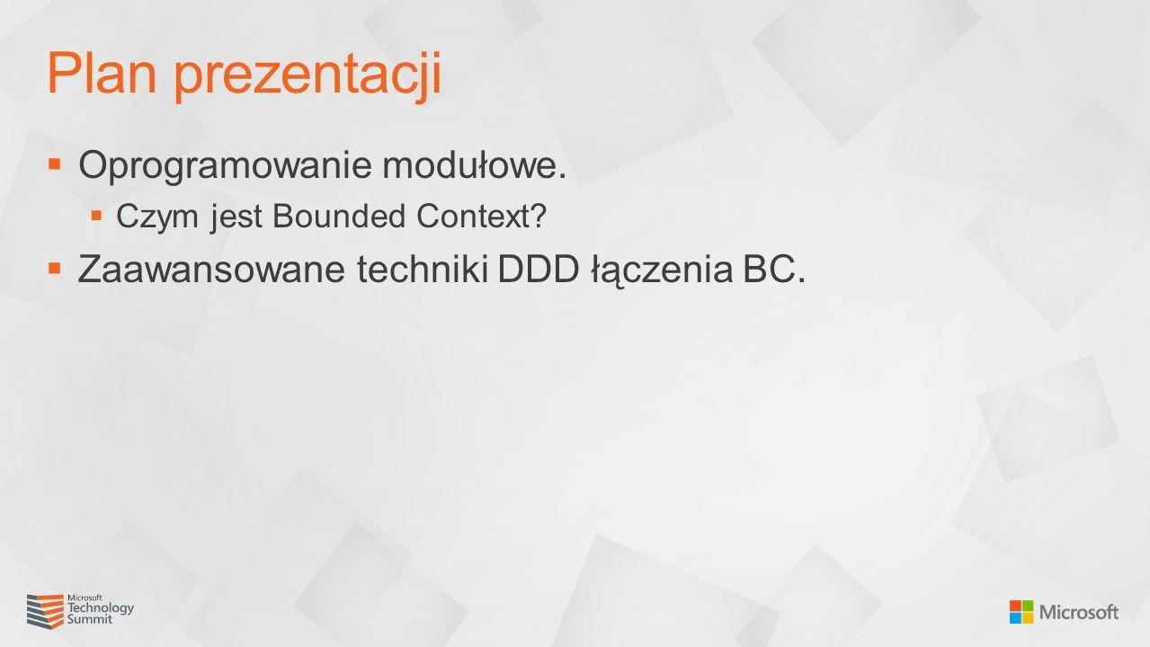  Oprogramowanie modułowe.  Czym jest Bounded Context?  Zaawansowane techniki DDD łączenia BC. Plan prezentacji
