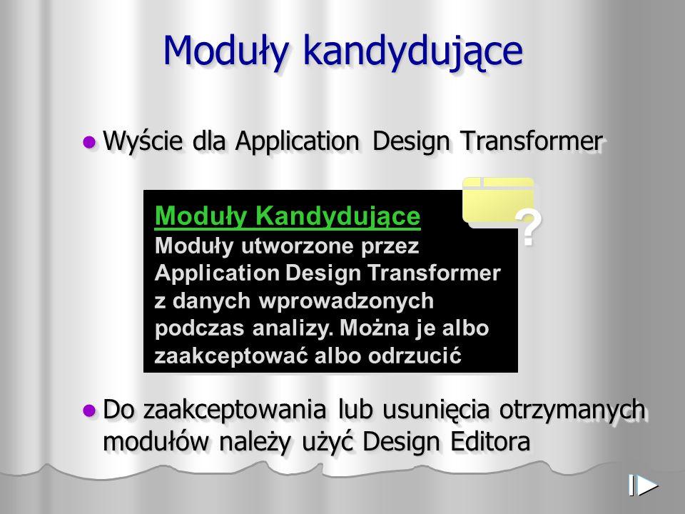Moduły kandydujące Wyście dla Application Design Transformer Wyście dla Application Design Transformer Do zaakceptowania lub usunięcia otrzymanych mod