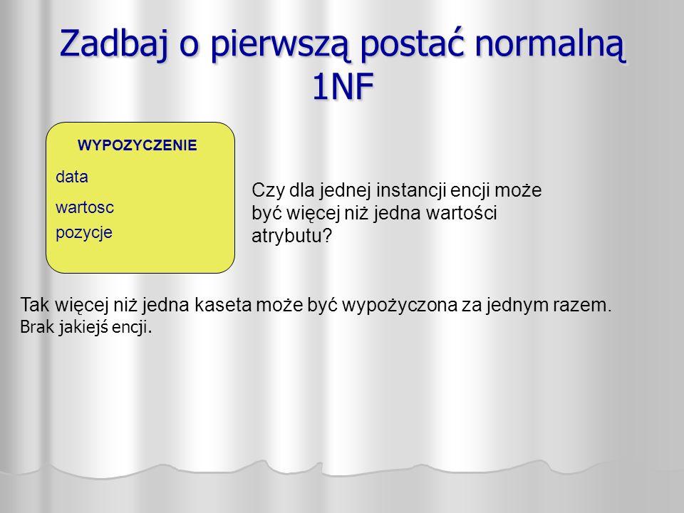 Zadbaj o pierwszą postać normalną 1NF Tak więcej niż jedna kaseta może być wypożyczona za jednym razem.