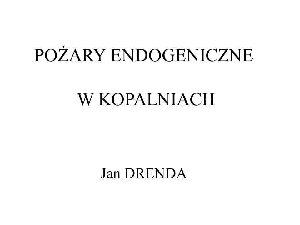 POŻARY ENDOGENICZNE W KOPALNIACH Jan DRENDA