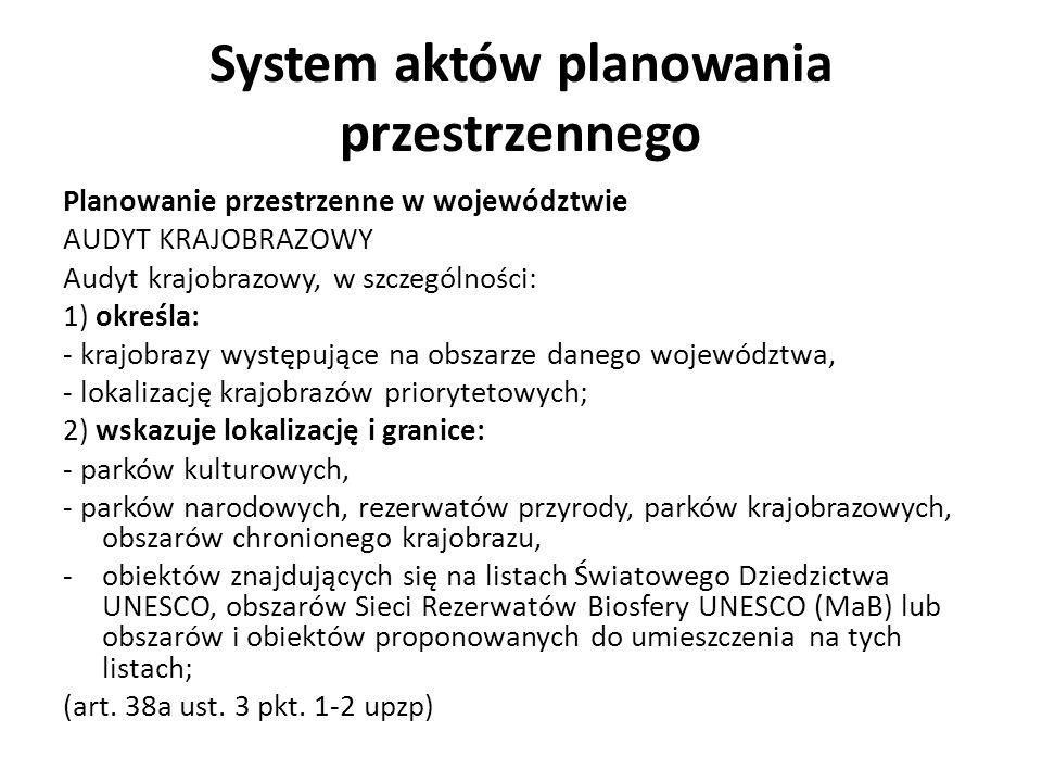 System aktów planowania przestrzennego Planowanie przestrzenne w województwie AUDYT KRAJOBRAZOWY Audyt krajobrazowy, w szczególności: 1) określa: - kr