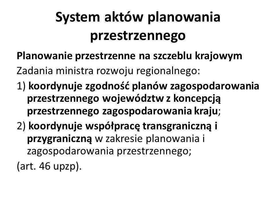 System aktów planowania przestrzennego Planowanie przestrzenne na szczeblu krajowym Zadania ministra rozwoju regionalnego: 1) koordynuje zgodność plan