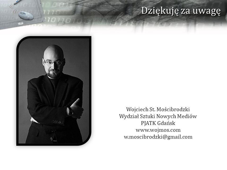 Dziękuję za uwagę Wojciech St. Mościbrodzki Wydział Sztuki Nowych Mediów PJATK Gdańsk www.wojmos.com w.moscibrodzki@gmail.com