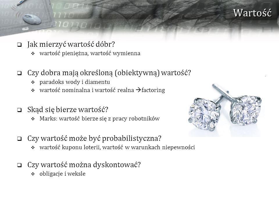 Wartość  Jak mierzyć wartość dóbr?  wartość pieniężna, wartość wymienna  Czy dobra mają określoną (obiektywną) wartość?  paradoks wody i diamentu