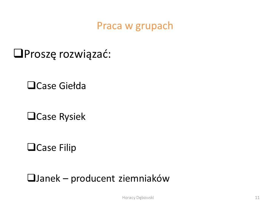  Proszę rozwiązać:  Case Giełda  Case Rysiek  Case Filip  Janek – producent ziemniaków Horacy Dębowski11 Praca w grupach