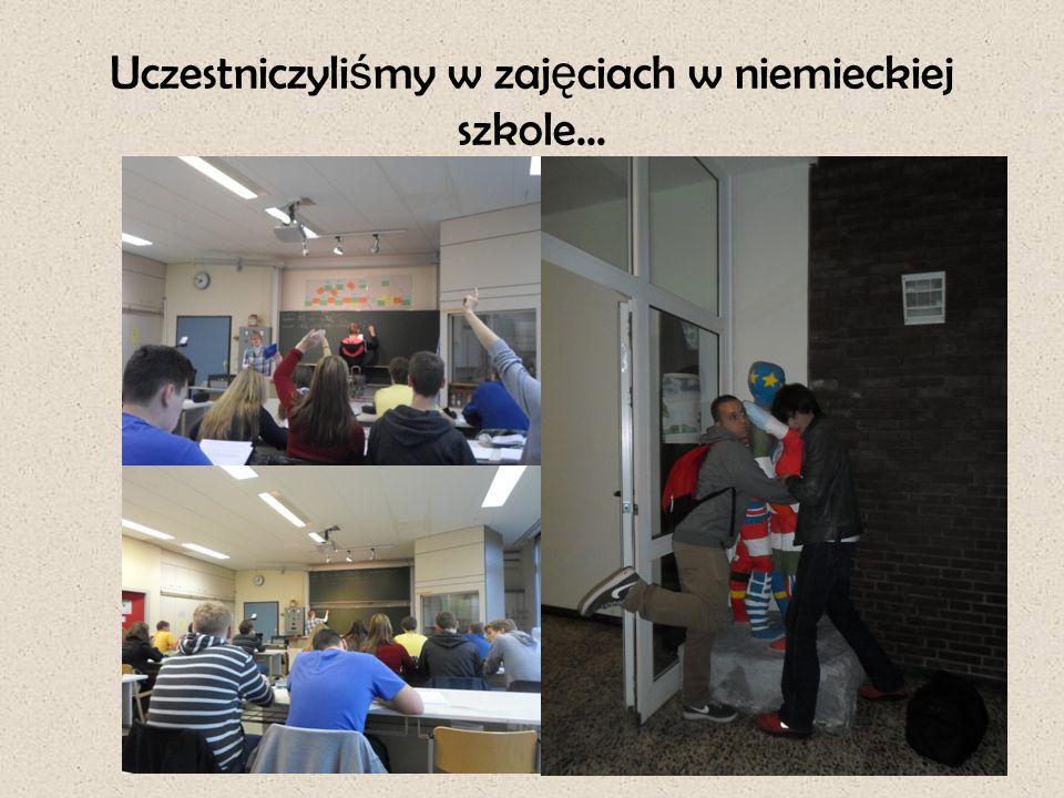 Uczestniczyli ś my w zaj ę ciach w niemieckiej szkole...
