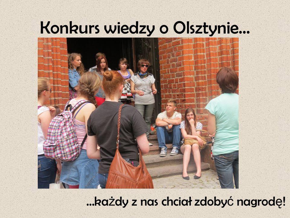 Konkurs wiedzy o Olsztynie… …ka ż dy z nas chciał zdoby ć nagrod ę !