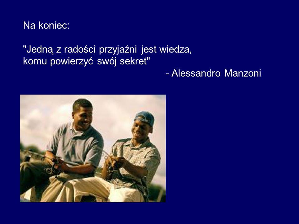 Na koniec: Jedną z radości przyjaźni jest wiedza, komu powierzyć swój sekret - Alessandro Manzoni