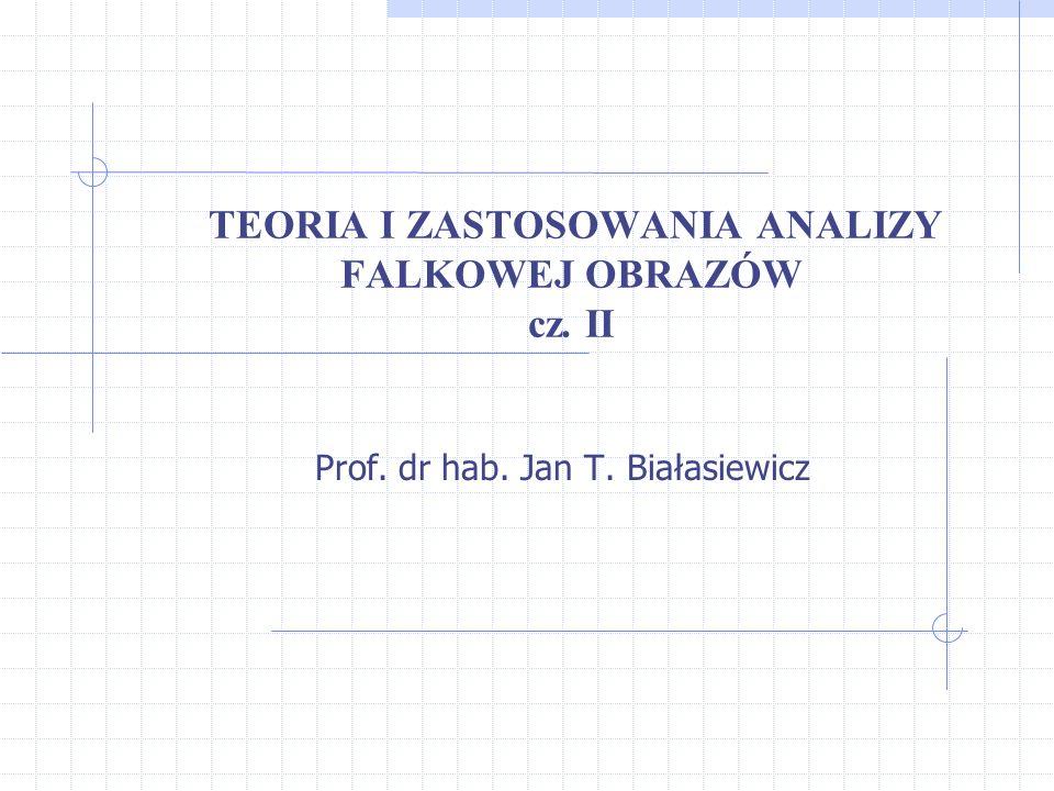 TEORIA I ZASTOSOWANIA ANALIZY FALKOWEJ OBRAZÓW cz. II Prof. dr hab. Jan T. Białasiewicz