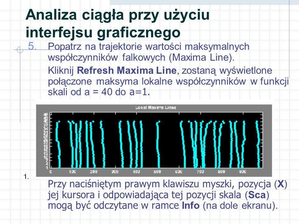 Analiza ciągła przy użyciu interfejsu graficznego 5. Popatrz na trajektorie wartości maksymalnych współczynników falkowych (Maxima Line). Kliknij Refr