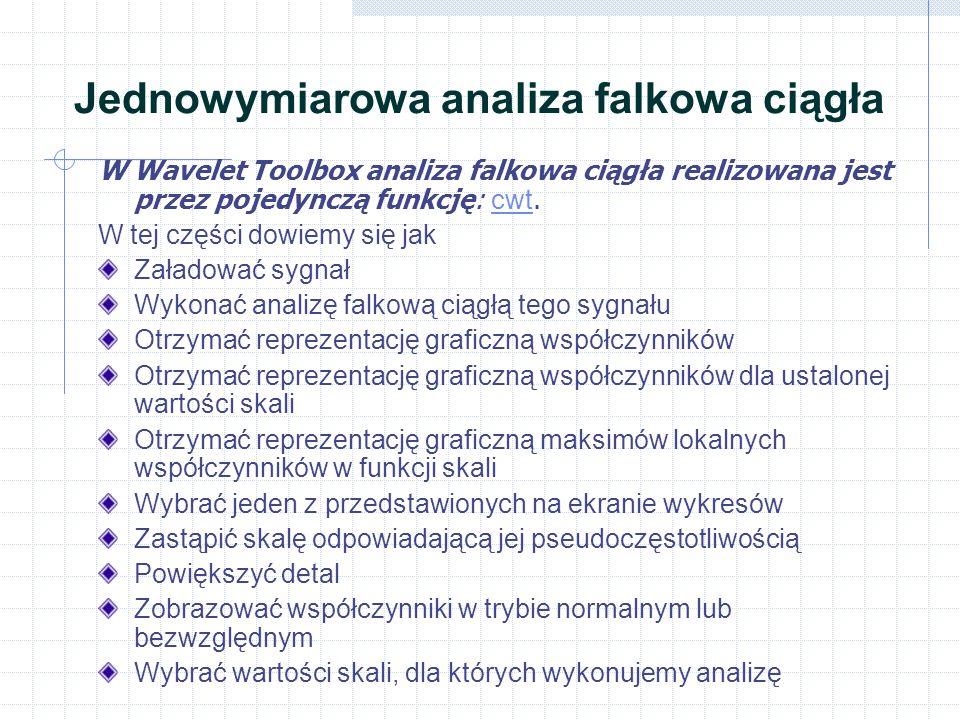 Jednowymiarowa analiza falkowa ciągła W Wavelet Toolbox analiza falkowa ciągła realizowana jest przez pojedynczą funkcję: cwt.