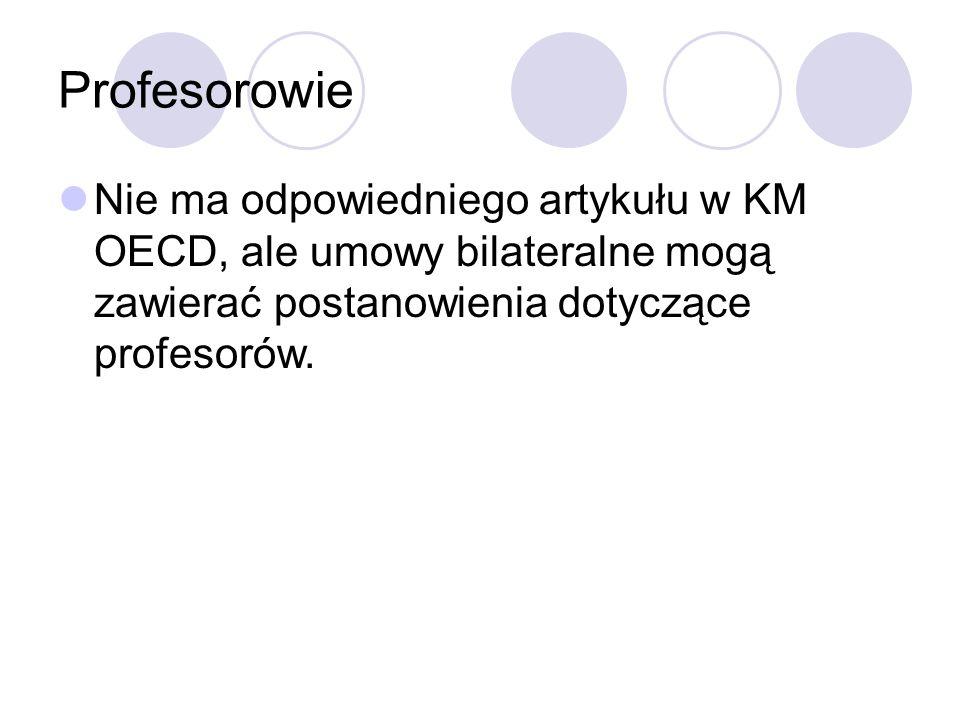 Profesorowie Nie ma odpowiedniego artykułu w KM OECD, ale umowy bilateralne mogą zawierać postanowienia dotyczące profesorów.