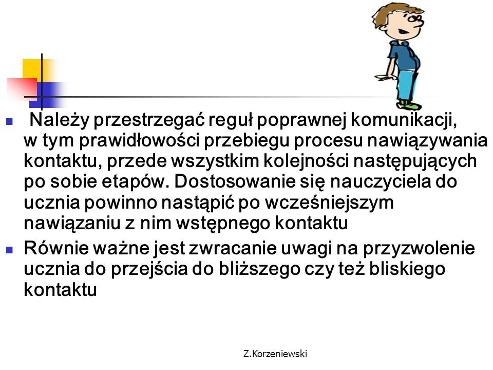 Z.Korzeniewski Należy przestrzegać reguł poprawnej komunikacji, w tym prawidłowości przebiegu procesu nawiązywania kontaktu, przede wszystkim kolejnoś