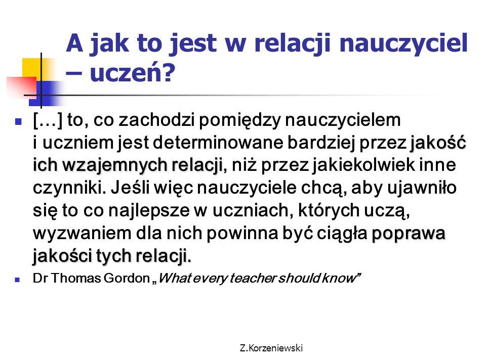 Z.Korzeniewski A jak to jest w relacji nauczyciel – uczeń? jakość ich wzajemnych relacji poprawa jakości tych relacji. […] to, co zachodzi pomiędzy na
