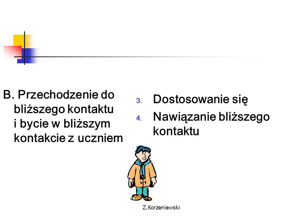 Z.Korzeniewski B. Przechodzenie do bliższego kontaktu i bycie w bliższym kontakcie z uczniem 3. Dostosowanie się 4. Nawiązanie bliższego kontaktu