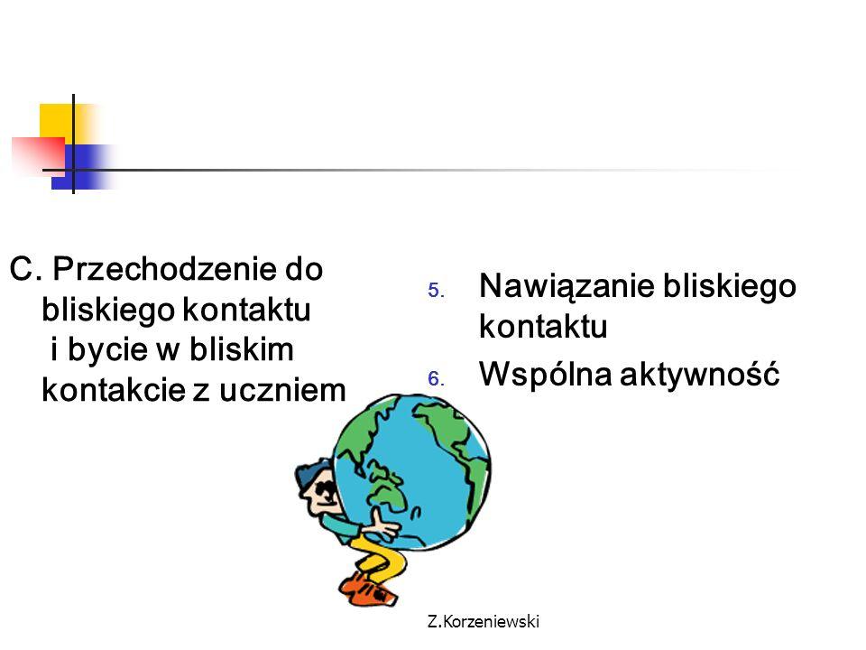 Z.Korzeniewski C. Przechodzenie do bliskiego kontaktu i bycie w bliskim kontakcie z uczniem 5. Nawiązanie bliskiego kontaktu 6. Wspólna aktywność