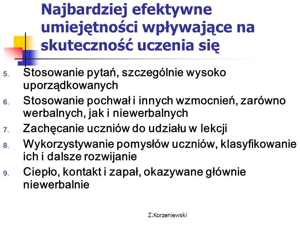 Z.Korzeniewski Najbardziej efektywne umiejętności wpływające na skuteczność uczenia się 5. Stosowanie pytań, szczególnie wysoko uporządkowanych 6. Sto