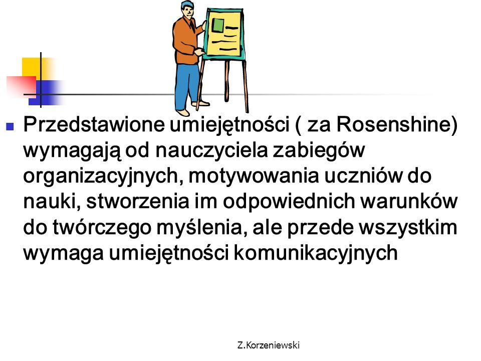 Z.Korzeniewski Przedstawione umiejętności ( za Rosenshine) wymagają od nauczyciela zabiegów organizacyjnych, motywowania uczniów do nauki, stworzenia