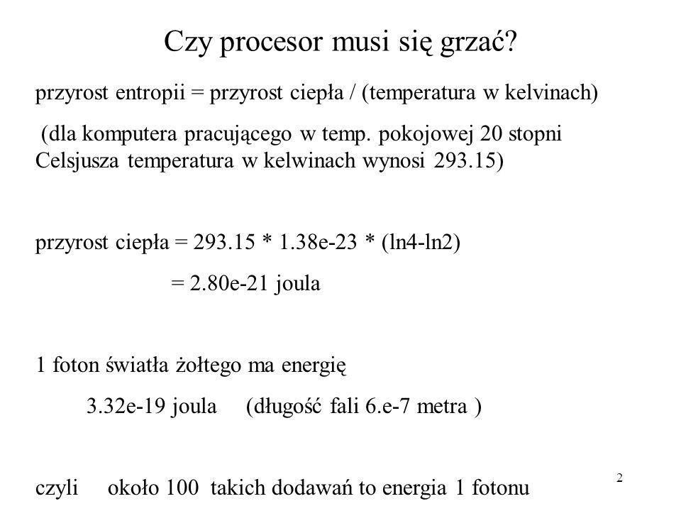 2 Czy procesor musi się grzać? przyrost entropii = przyrost ciepła / (temperatura w kelvinach) (dla komputera pracującego w temp. pokojowej 20 stopni