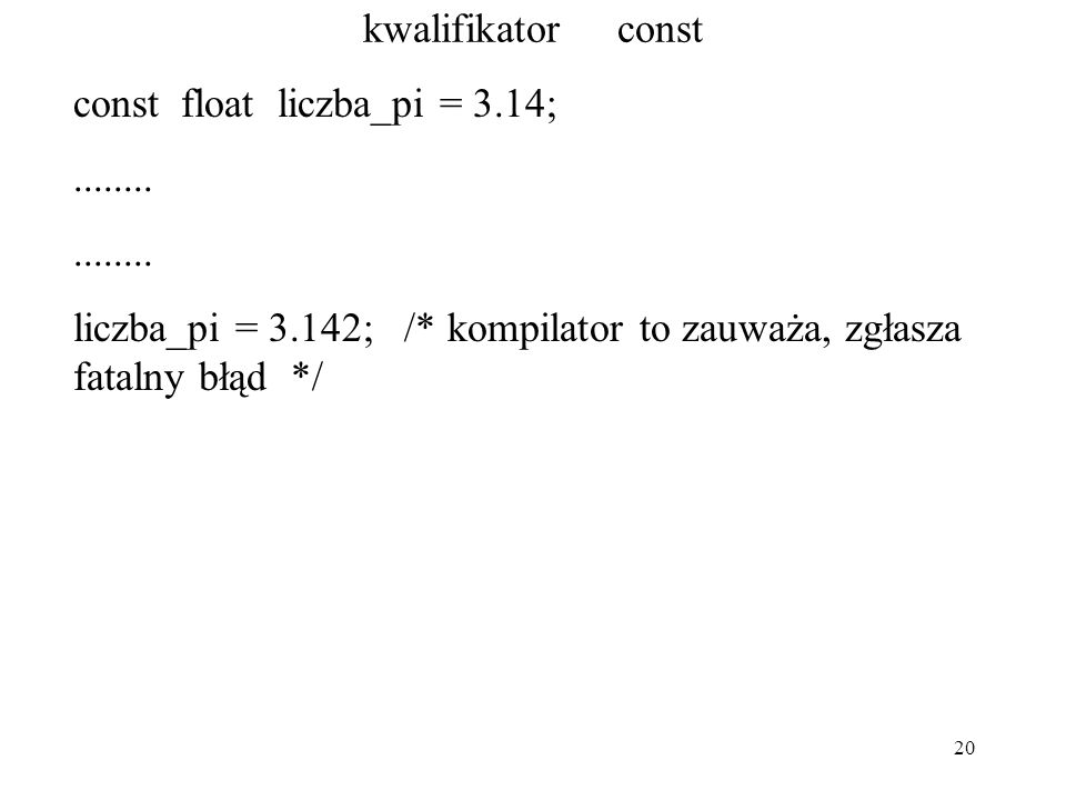 20 kwalifikator const const float liczba_pi = 3.14;........