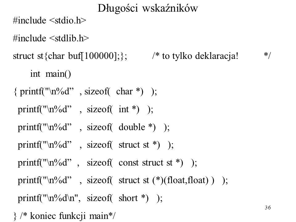 36 Długości wskaźników #include struct st{char buf[100000];}; /* to tylko deklaracja! */ int main() { printf(