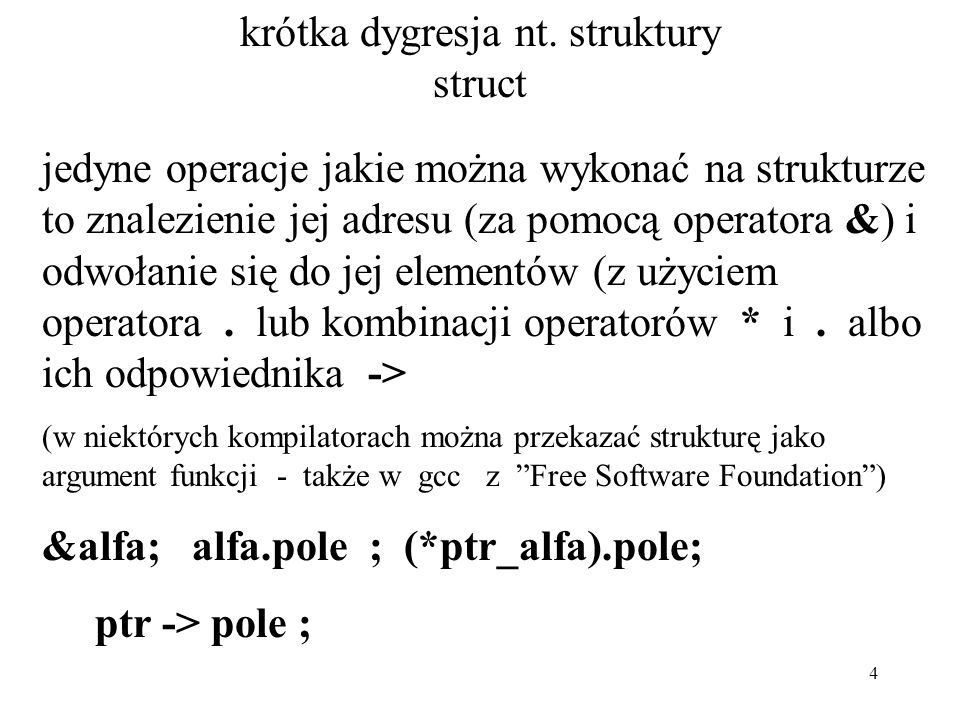 4 krótka dygresja nt. struktury struct jedyne operacje jakie można wykonać na strukturze to znalezienie jej adresu (za pomocą operatora &) i odwołanie