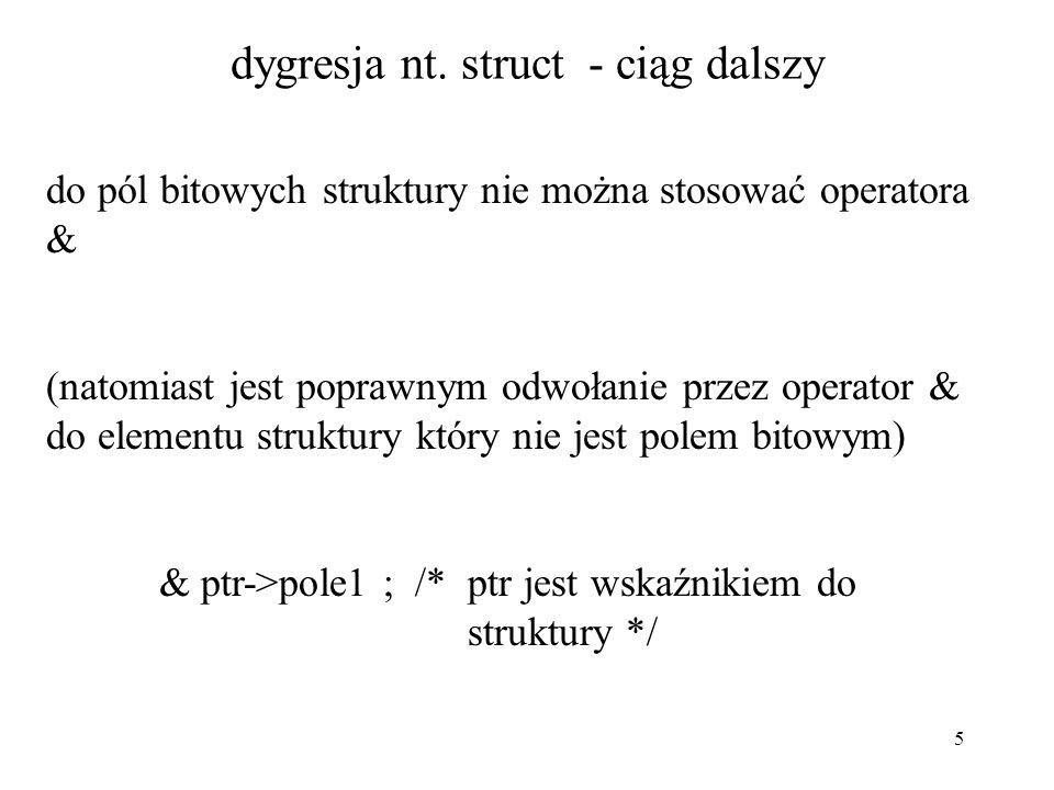 5 dygresja nt. struct - ciąg dalszy do pól bitowych struktury nie można stosować operatora & (natomiast jest poprawnym odwołanie przez operator & do e