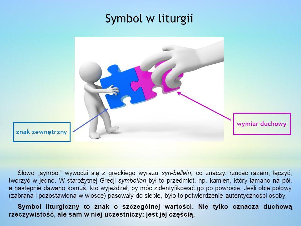 """Symbol w liturgii Słowo """"symbol wywodzi się z greckiego wyrazu syn-ballein, co znaczy: rzucać razem, łączyć, tworzyć w jedno."""