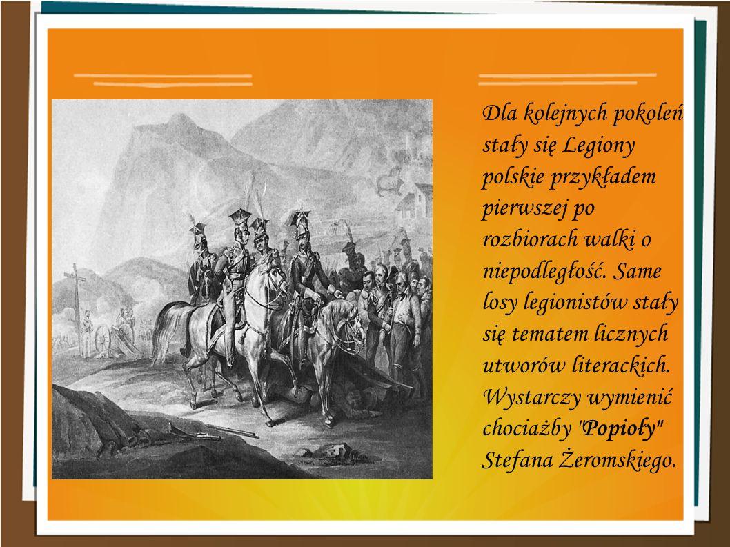 Dla kolejnych pokoleń stały się Legiony polskie przykładem pierwszej po rozbiorach walki o niepodległość. Same losy legionistów stały się tematem licz